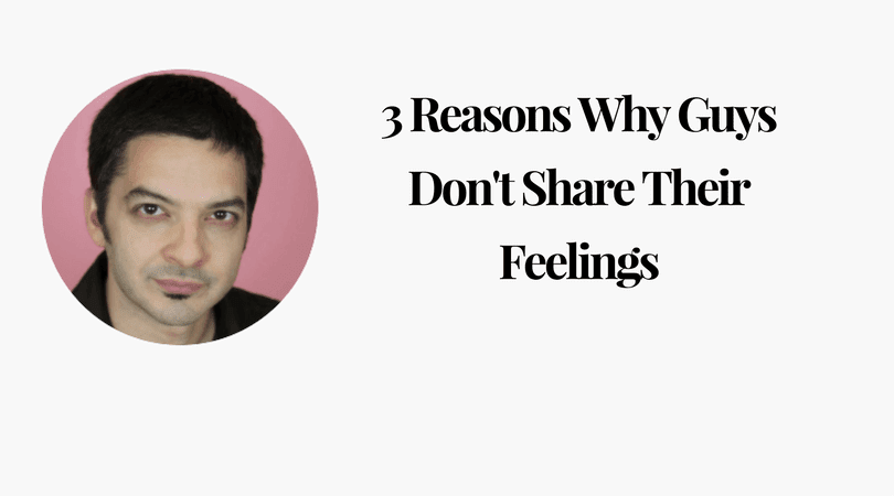 3 Reasons Why Guys Dont Share Their Feelings Soulfulfilling Love