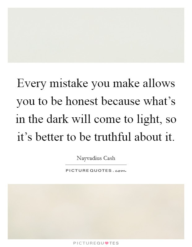 Every Mistake You Make Allows You To Be Honest Because Whats In