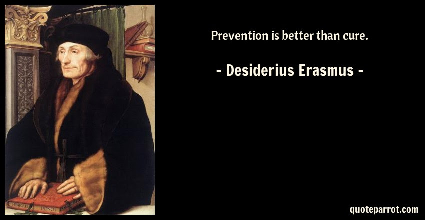 Prevention Is Better Than Cure By Desiderius Erasmus Quoteparrot