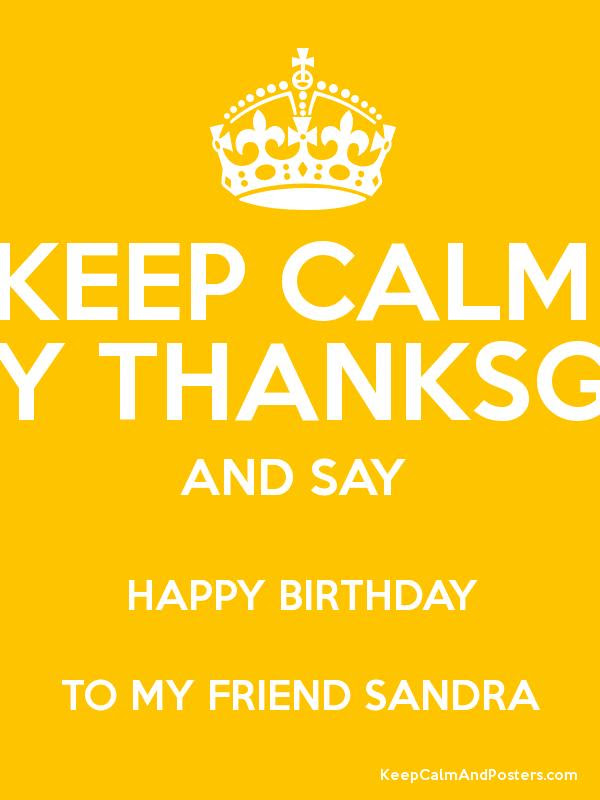 Keep Calm Happy Thanksgiving And Say Happy Birthday To My Friend