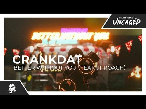 Better Without You Lyrics - Crankdat feat. JT Roach