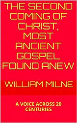 THE SECOND COMING OF CHRIST, MOST ANCIENT GOSPEL FOUND ANEW