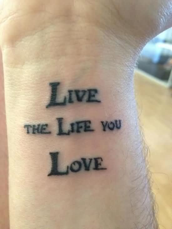 Live The Life You Love Tattoo On Wrist