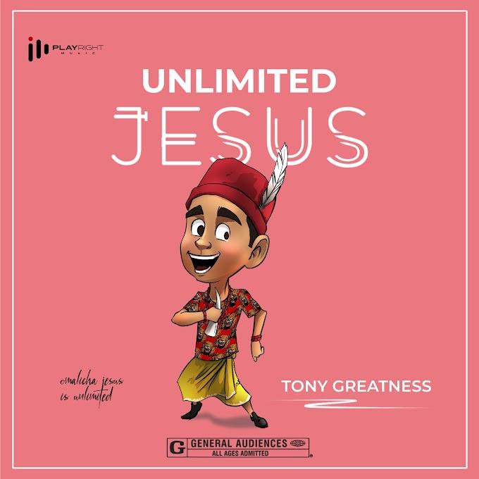[PR-Music] Tony Greatness – Unlimited Jesus