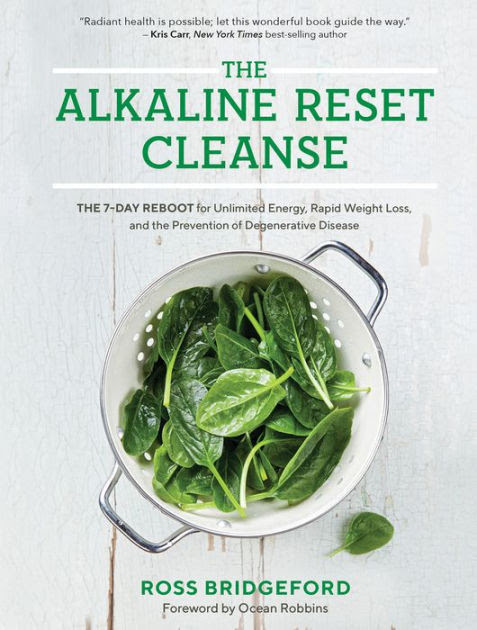 The Alkaline Reset Cleanse The 7 Day Reboot For Unlimited Energy Rapid Weight Loss And The Prevention Of Degenerative Disease By Ross Bridgeford Paperback Barnes Noble