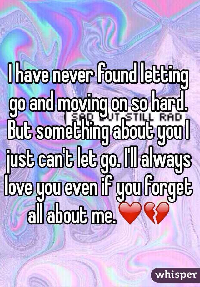 I Have Never Found Letting Go And Moving On So Hard But Something