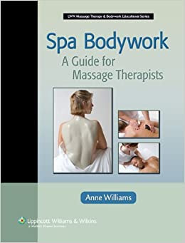 Spa Bodywork: A Guide for Massage Therapists ...