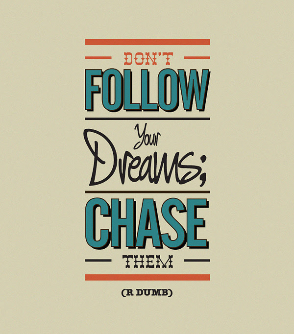 Dont Follow Your Dreams Chase Them Beauty Health And Business Tips