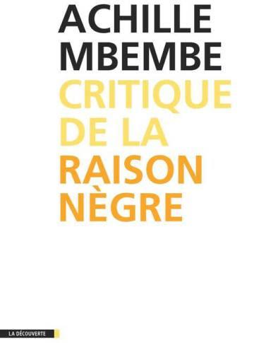 Critique a la raison nègre, Achille Mbembe, La découverte, París 2013. 257 p.