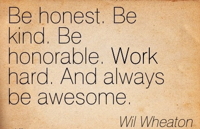 Inspirational Work Quote By Wil Wheaton Be Honest Be Kind Be