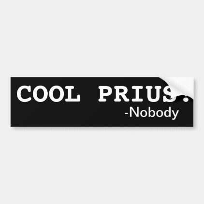 COOL PRIUS! Said Nobody Bumper Sticker
