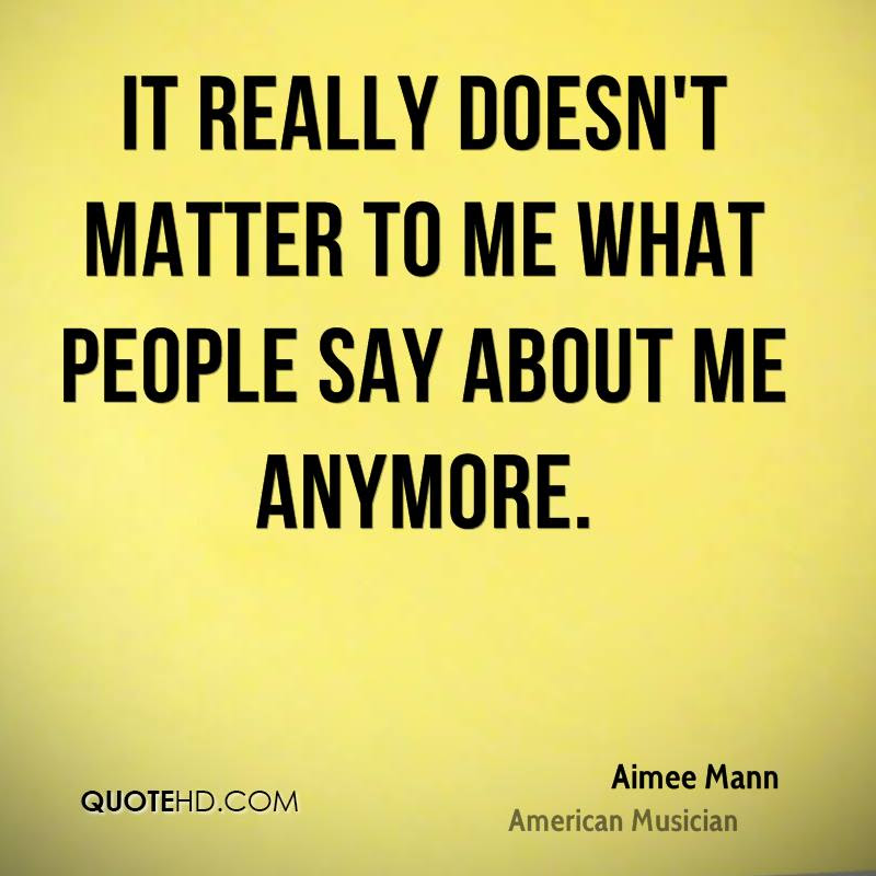 Quotes About It Doesnt Matter Anymore 21 Quotes
