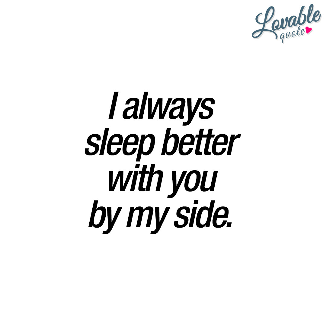 I Always Sleep Better With You By My Side Cute Love Quote