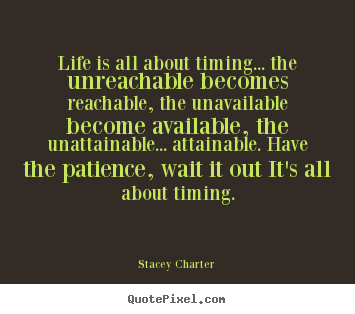 Design Custom Picture Quotes About Life Life Is All About Timing