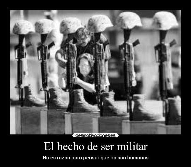 El Hecho De Ser Militar Desmotivaciones