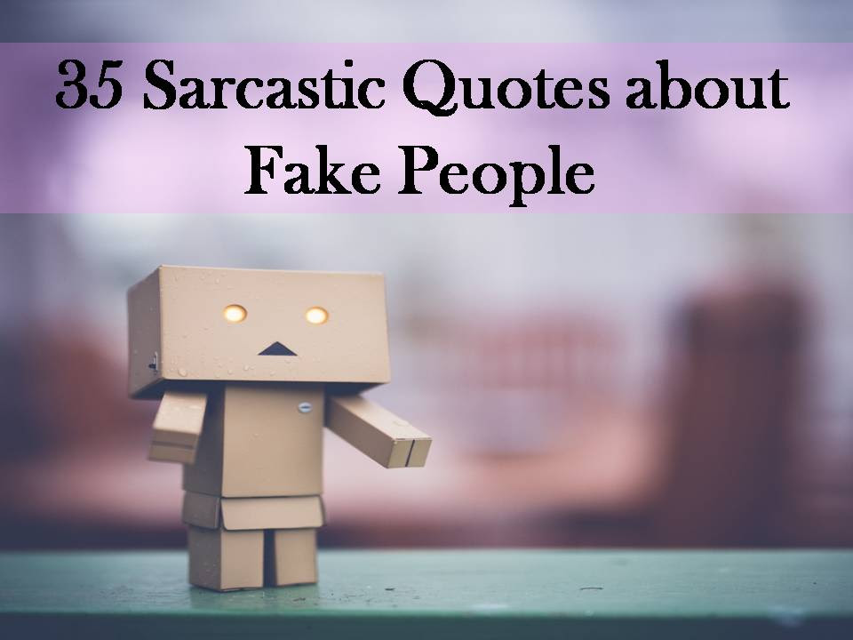 35 Sarcastic Quotes About Fake People