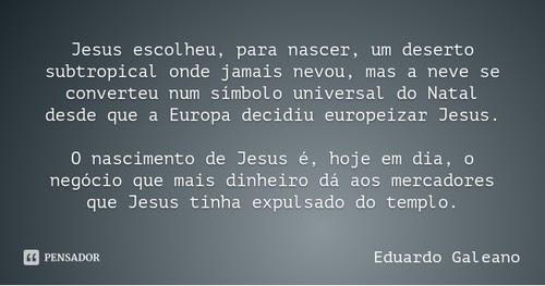 Frases De Eduardo Galeano No Facebook O Nascimento De Jesus é