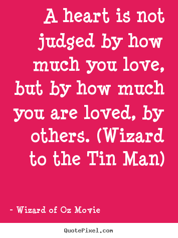 Quotes about love  A heart is not judged by how much you