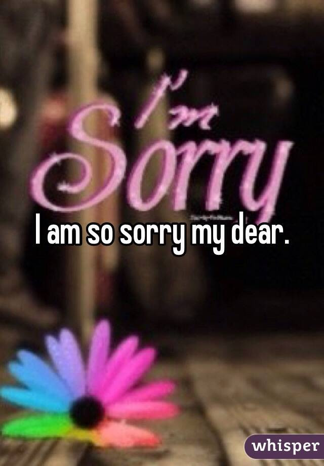 I Am So Sorry My Dear