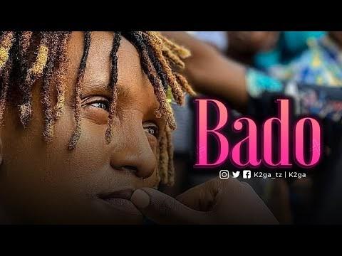 VIDEO | K2ga - BADO | Mp4 Download