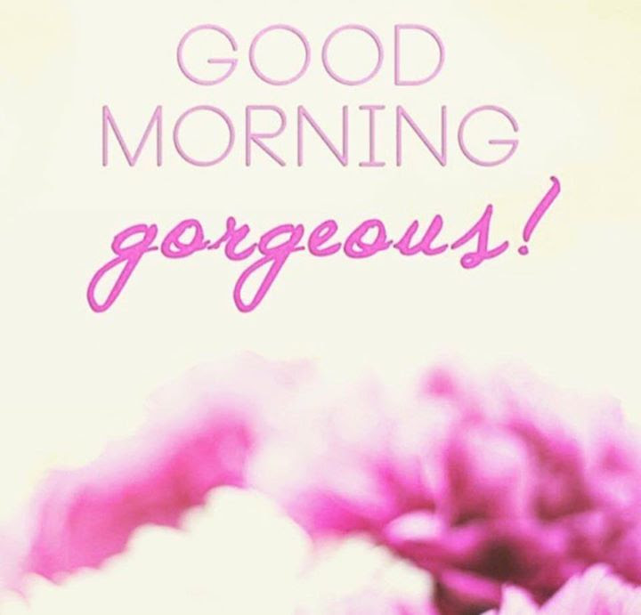 Good Morning Gorgeous Pictures Photos And Images For Facebook
