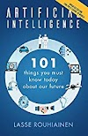Artificial Intelligence: 101 Things You Must Know Today About Our Future by Lasse Rouhiainen - Book Review
