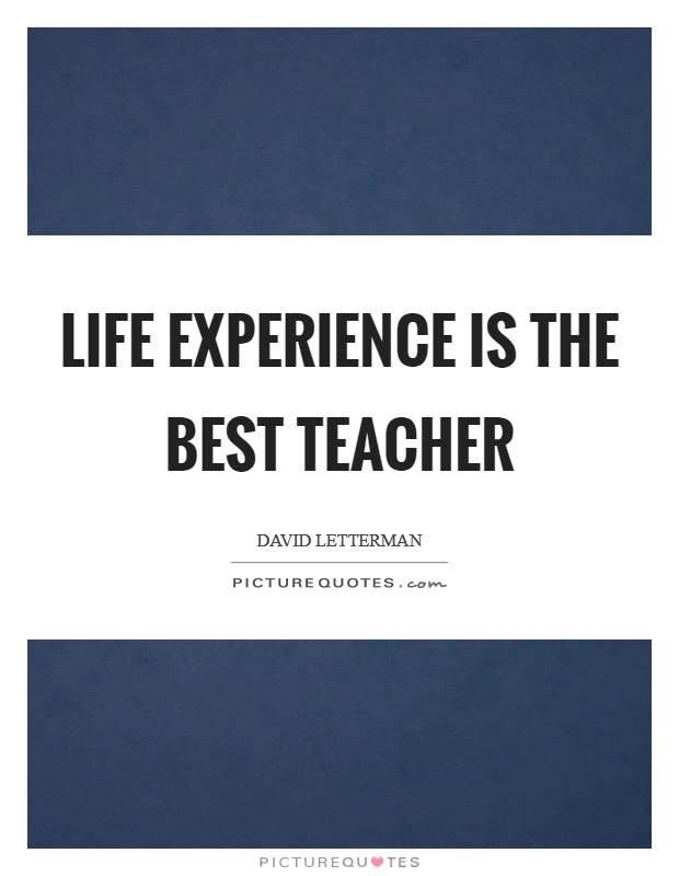 Life Experience Is The Best Teacher Picture Quotes
