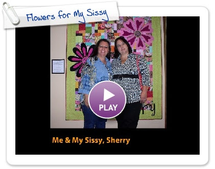 Click to play this Smilebox slideshow: Flowers for My Sissy
