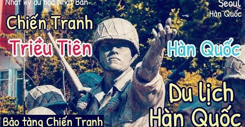 Tìm hiểu về cuộc chiến tranh Hàn Quốc và Triêu Tiên