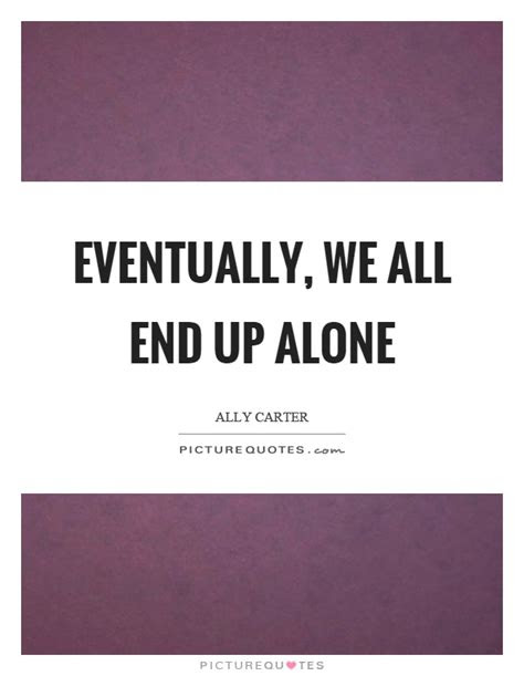 End Up Alone Quotes