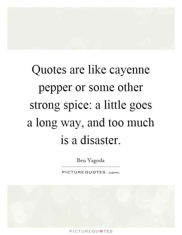 Quotes Are Like Cayenne Pepper Or Some Other Strong Spice A