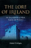 The Lore of Ireland: An Encyclopaedia of Myth, Legend and Romance