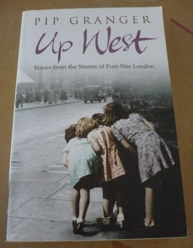 Up West: Voices From The Streets Of Post-War London by Pip Granger