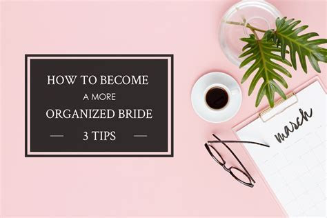 3 Simple Tips for How to Be a More Organized Bride