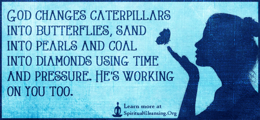 God Changes Caterpillars Into Butterflies Sand Into Pearls And Coal