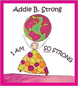 Addie B. Strong - I Am So Strong