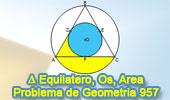 Problema de Geometría 957 (English ESL): Triangulo  Equilátero, Circunferencias Inscrita y Circunscrita, Área, Círculo , Segmento y Sector Circular