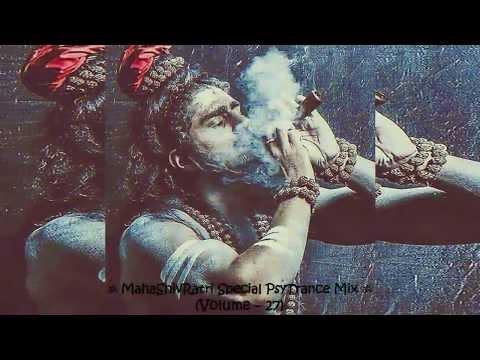 ॐ MahaShivRatri Special PsyTrance Mix ॐ (Volume – 27) [2018]