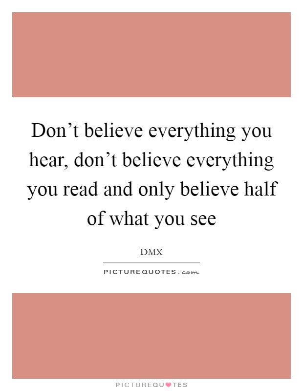 Dont Believe Everything You Hear Dont Believe Everything You