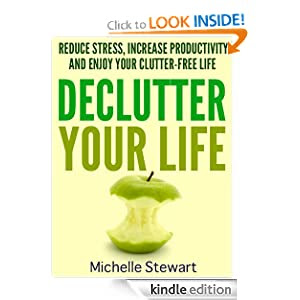 Declutter Your Life: Reduce Stress, Increase Productivity, and Enjoy Your Clutter-Free Life