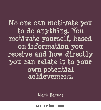 Motivational Sayings No One Can Motivate You To Do Anything You