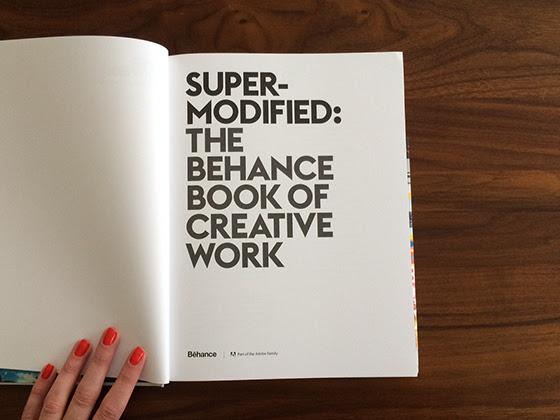Super Modified The Behance Book Of Creative Work Design Crush