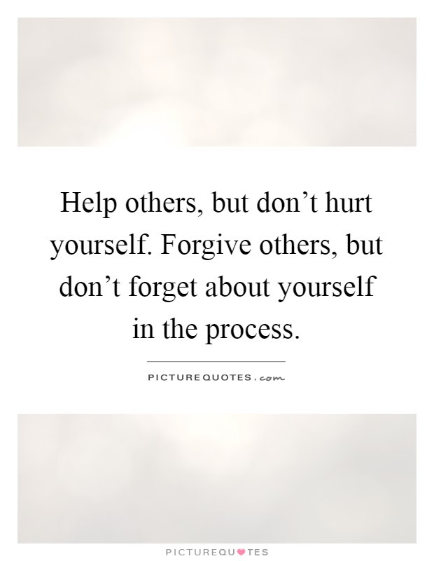 Help Others But Dont Hurt Yourself Forgive Others But Dont