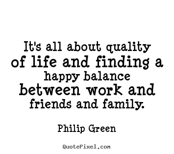 Life Quotes It S All About Quality Of Life And Finding A Happy