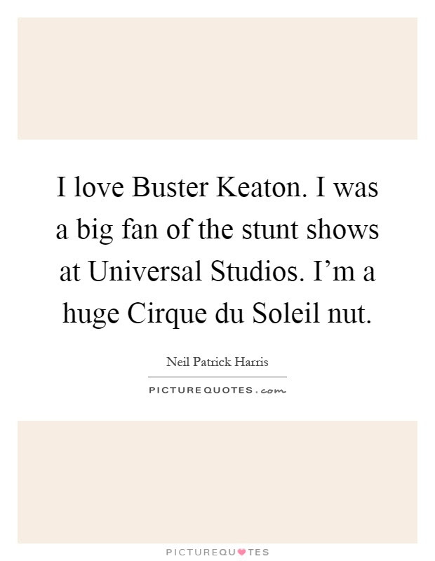 I Love Buster Keaton I Was A Big Fan Of The Stunt Shows At