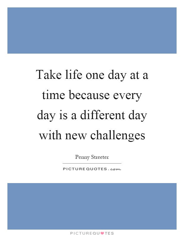Take One Day At A Time Quotes Sayings Take One Day At A Time