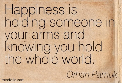 Happiness Is Holding Someone In Your Arms And Knowing You Hold The