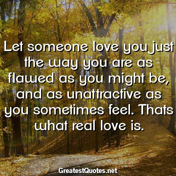 Let Someone Love You Just The Way You Are As Flawed As You Might Be