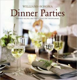 Williams-Sonoma Entertaining: Dinner Parties by Williams-Sonoma ...