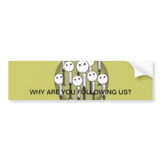 Why Are You Following Us? Bumper Sticker bumpersticker